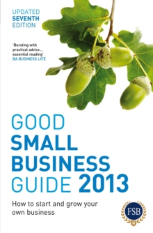 Good Small Business Guide 2013, 7th Edition : How to Start and Grow Your Own Business, PDF eBook