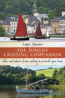 The Dinghy Cruising Companion : Tales and Advice from Sailing a Small Open Boat, Paperback / softback Book