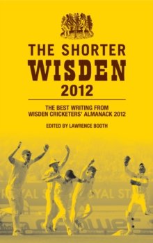 The Shorter Wisden 2012 : The Best Writing from Wisden Cricketers' Almanack 2012, EPUB eBook