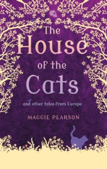 The House of the Cats : And Other Tales from Europe, Paperback Book