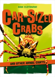 Car-Sized Crabs and Other Animal Giants, Hardback Book