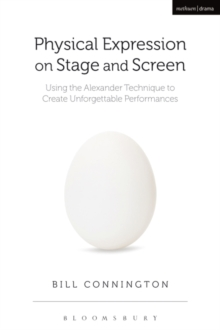 Physical Expression on Stage and Screen : Using the Alexander Technique to Create Unforgettable Performances, Paperback Book
