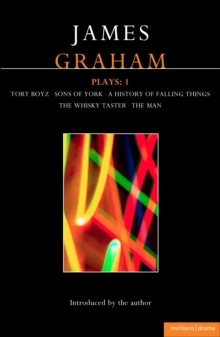 James Graham Plays: 1 : A History of Falling Things, Tory Boyz, The Man, The Whisky Taster, Sons of York, EPUB eBook