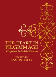 The Heart in Pilgrimage : A Prayerbook for Catholic Christians, PDF eBook