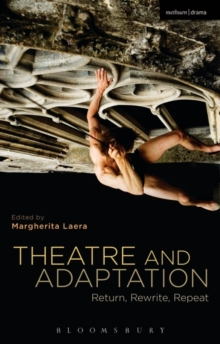 Theatre and Adaptation : Return, Rewrite, Repeat, Paperback Book