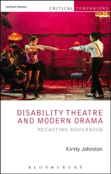 Disability Theatre and Modern Drama : Recasting Modernism, Paperback Book
