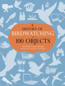A History of Birdwatching in 100 Objects, Hardback Book