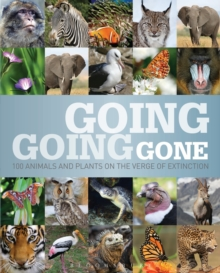 Going, Going, Gone : 100 Animals and Plants on the Verge of Extinction, Hardback Book