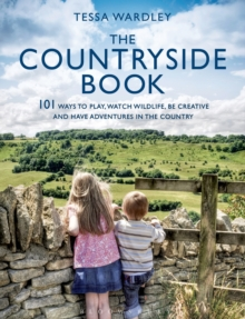The Countryside Book : 101 Ways To Play, Watch Wildlife, Be Creative And Have Adventures In The Country, Paperback / softback Book