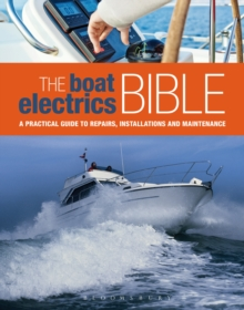 The Boat Electrics Bible : A Practical Guide to Repairs, Installations and Maintenance on Yachts and Motorboats, Hardback Book