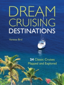 Dream Cruising Destinations : 24 Classic Cruises Mapped and Explored, Paperback Book