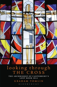 Looking Through the Cross : The Archbishop of Canterbury's Lent Book 2014, Paperback Book