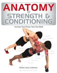 Anatomy of Strength and Conditioning : Increase Your Power, Tone Your Body, Paperback / softback Book