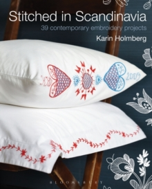 Stitched in Scandinavia : 39 Contemporary Embroidery Projects, Paperback Book