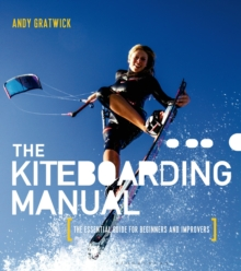 The Kiteboarding Manual : The essential guide for beginners and improvers, Paperback / softback Book