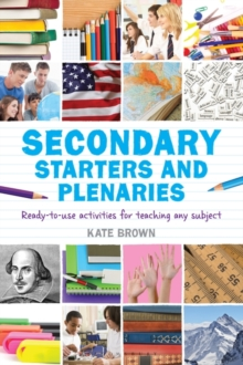 Secondary Starters and Plenaries : Ready-to-use activities for teaching any subject, Paperback / softback Book