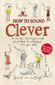 How to Sound Clever : Master the 600 English words you pretend to understand...when you don't, Paperback / softback Book