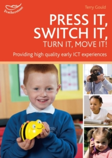 Press it, Switch it, Turn it, Move It! : Using ICT in the Early Years, Paperback Book