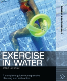 Exercise in Water : A complete guide to progressive planning and instruction, EPUB eBook