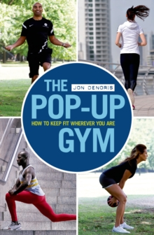 The Pop-up Gym : How to Keep Fit Wherever You Are, Paperback / softback Book