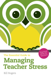 The Essential Guide to Managing Teacher Stress : Practical Skills for Teachers, Paperback Book