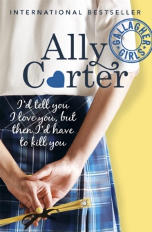 Gallagher Girls: I'd Tell You I Love You, But Then I'd Have To Kill You : Book 1, Paperback Book