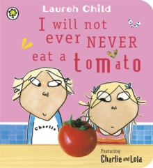 Charlie and Lola: I Will Not Ever Never Eat A Tomato : Board Book, Board book Book