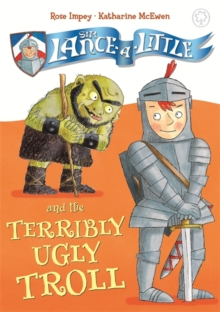 Sir Lance-a-Little and the Terribly Ugly Troll : Book 4, Paperback Book