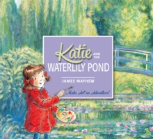 Katie: Katie and the Waterlily Pond : A Journey Through Five Magical Monet Masterpieces, Paperback Book