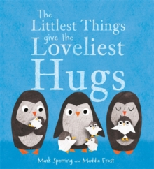The Littlest Things Give the Loveliest Hugs, Hardback Book