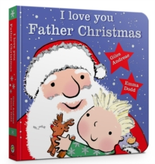I Love You, Father Christmas Padded Board Book, Board book Book