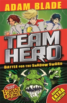 Team Hero: Battle for the Shadow Sword : Series 1, Book 1 - With Bonus Extra Content!, Paperback Book