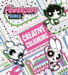 The Powerpuff Girls: The Powerpuff Girls Creative Colouring, Paperback Book