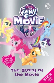 My Little Pony The Movie: The Story of the Movie, Paperback Book