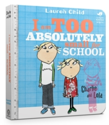 Charlie and Lola: I Am Too Absolutely Small For School, Board book Book