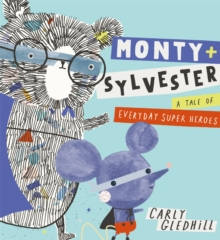 Monty and Sylvester A Tale of Everyday Super Heroes, Hardback Book