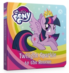 My Little Pony: Twilight Sparkle to the Rescue : Board Book, Board book Book