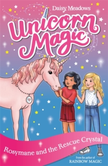 Unicorn Magic: Rosymane and the Rescue Crystal : Series 4 Book 1, Paperback / softback Book