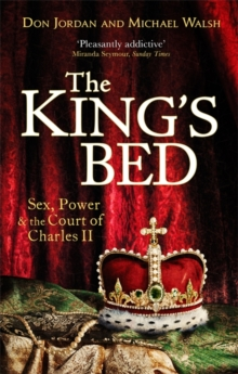 The King's Bed : Sex, Power and the Court of Charles II, Paperback Book