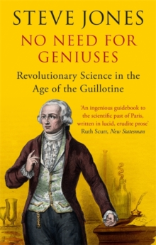 No Need for Geniuses : Revolutionary Science in the Age of the Guillotine, Paperback Book
