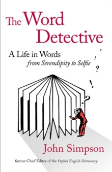 The Word Detective : A Life in Words: From Serendipity to Selfie, Hardback Book