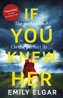 If You Knew Her : The perfect life or the perfect lie?, Paperback Book