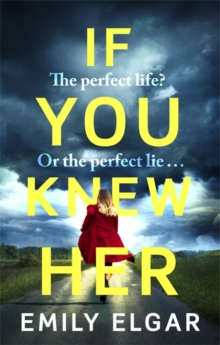 If You Knew Her : The perfect life or the perfect lie?, Paperback / softback Book