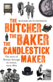 The Butcher, the Baker, the Candlestick-Maker : The story of Britain through its census, since 1801, Hardback Book