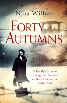 Forty Autumns : A Family's Story of Courage and Survival on Both Sides of the Berlin Wall, Hardback Book