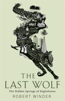 The Last Wolf : The Hidden Springs of Englishness, Hardback Book