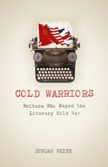 Cold Warriors : Writers Who Waged the Literary Cold War, EPUB eBook