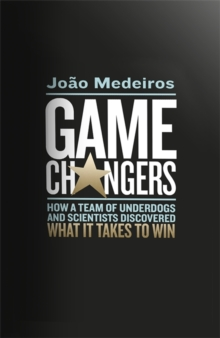 Game Changers : How a Team of Underdogs and Scientists Discovered What it Takes to Win, Hardback Book