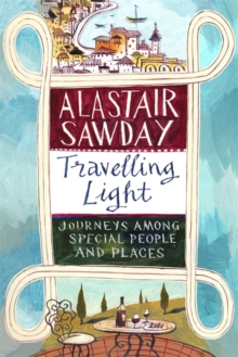 Travelling Light : Journeys Among Special People and Places, Hardback Book