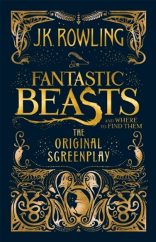 Fantastic Beasts and Where to Find Them : The Original Screenplay, Hardback Book